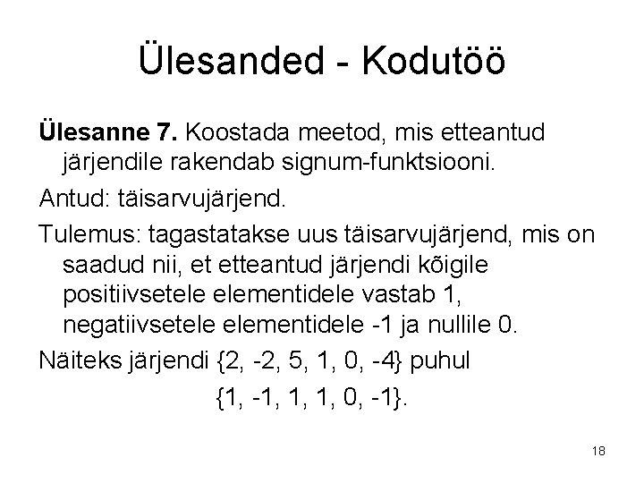 Ülesanded - Kodutöö Ülesanne 7. Koostada meetod, mis etteantud järjendile rakendab signum-funktsiooni. Antud: täisarvujärjend.