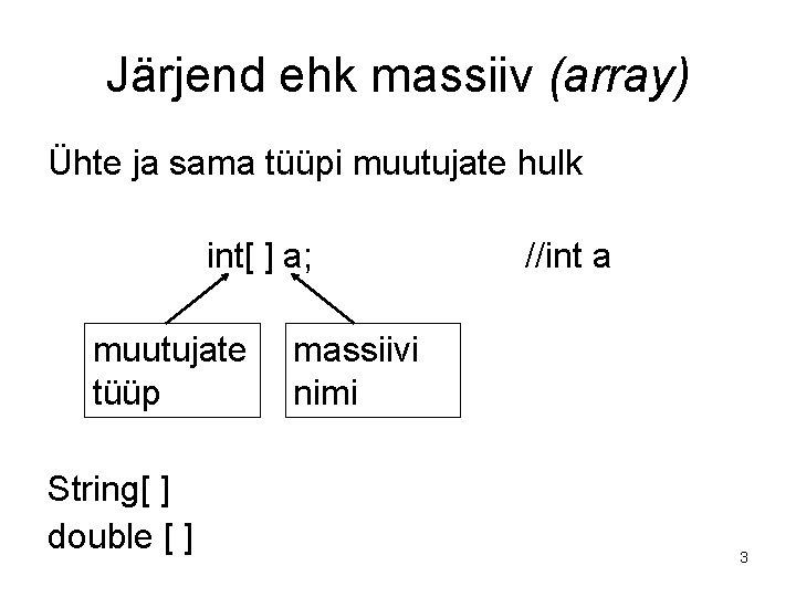 Järjend ehk massiiv (array) Ühte ja sama tüüpi muutujate hulk int[ ] a; muutujate