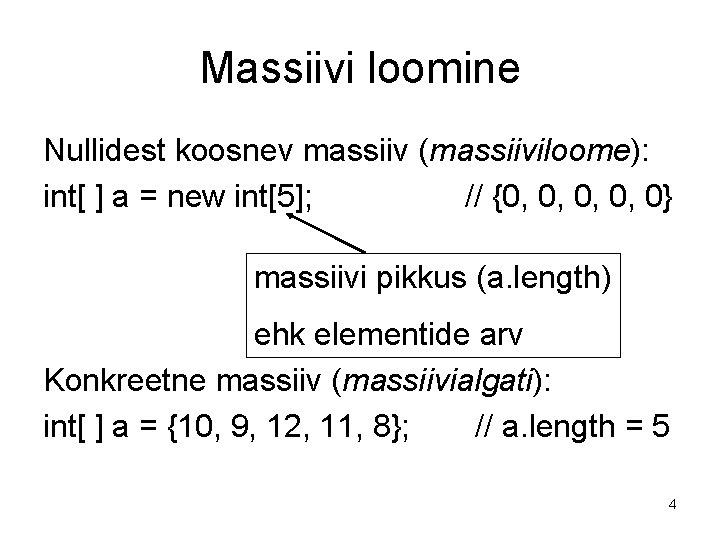 Massiivi loomine Nullidest koosnev massiiv (massiiviloome): int[ ] a = new int[5]; // {0,