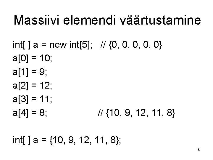 Massiivi elemendi väärtustamine int[ ] a = new int[5]; // {0, 0, 0} a[0]