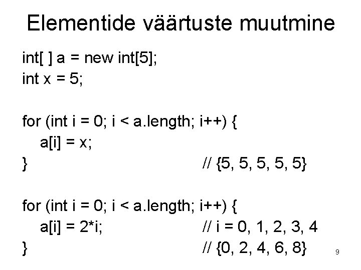 Elementide väärtuste muutmine int[ ] a = new int[5]; int x = 5; for
