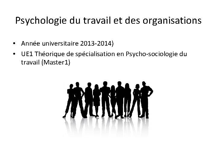 Psychologie du travail et des organisations • Année universitaire 2013 -2014) • UE 1