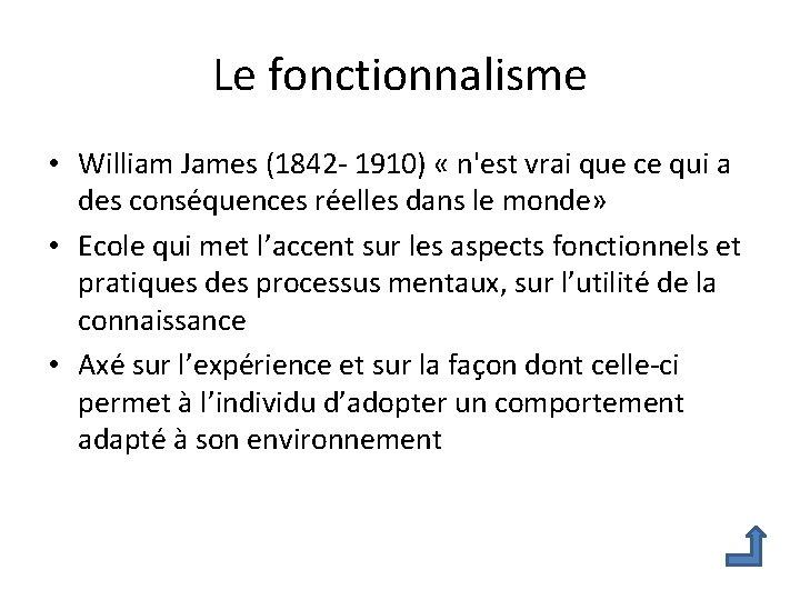 Le fonctionnalisme • William James (1842 - 1910) « n'est vrai que ce qui