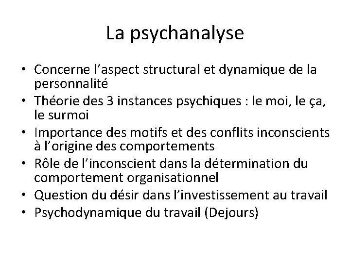 La psychanalyse • Concerne l'aspect structural et dynamique de la personnalité • Théorie des