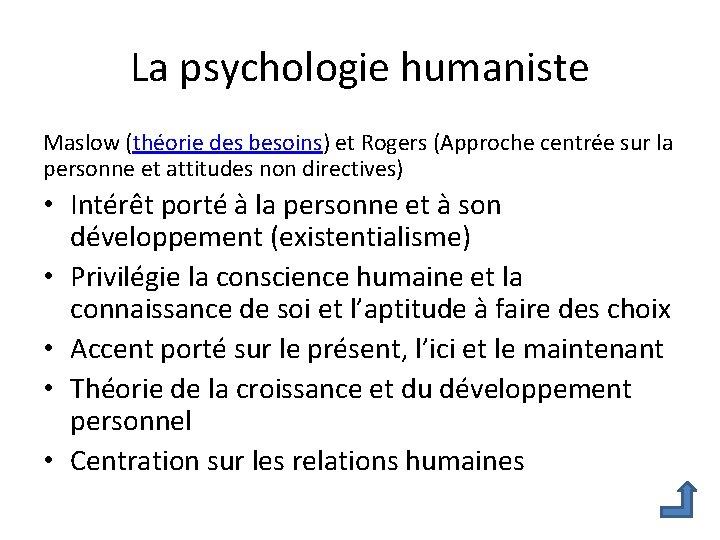 La psychologie humaniste Maslow (théorie des besoins) et Rogers (Approche centrée sur la personne