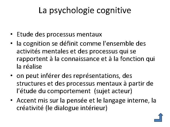 La psychologie cognitive • Etude des processus mentaux • la cognition se définit comme