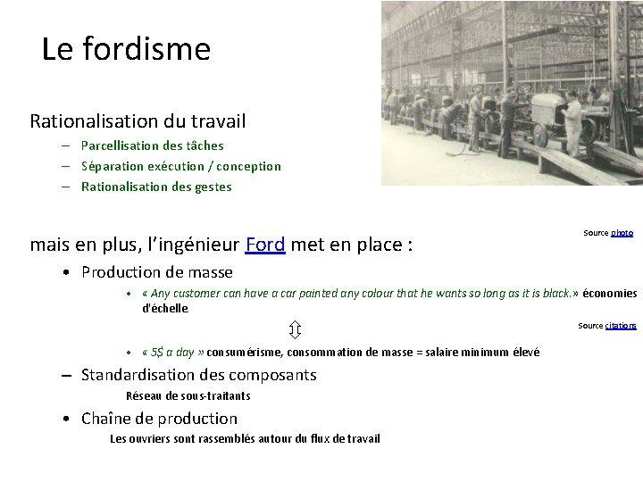 Le fordisme Rationalisation du travail – Parcellisation des tâches – Séparation exécution / conception