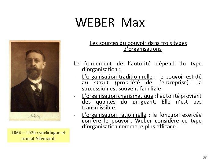 WEBER Max Les sources du pouvoir dans trois types d'organisations 1864 – 1920 :