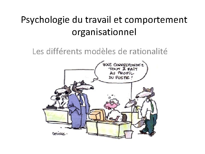 Psychologie du travail et comportement organisationnel Les différents modèles de rationalité