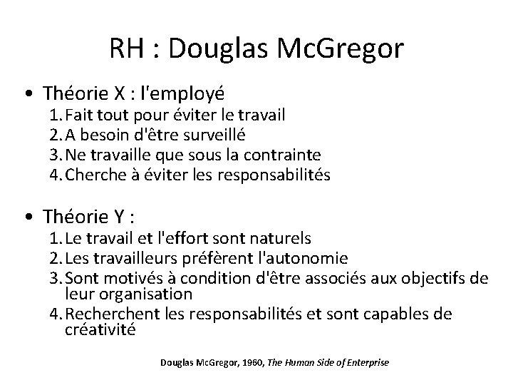 RH : Douglas Mc. Gregor • Théorie X : l'employé 1. Fait tout pour