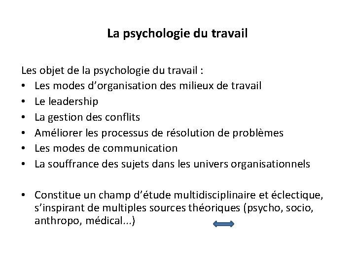 La psychologie du travail Les objet de la psychologie du travail : • Les