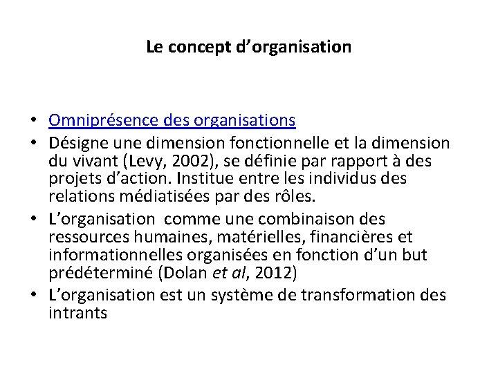 Le concept d'organisation • Omniprésence des organisations • Désigne une dimension fonctionnelle et la