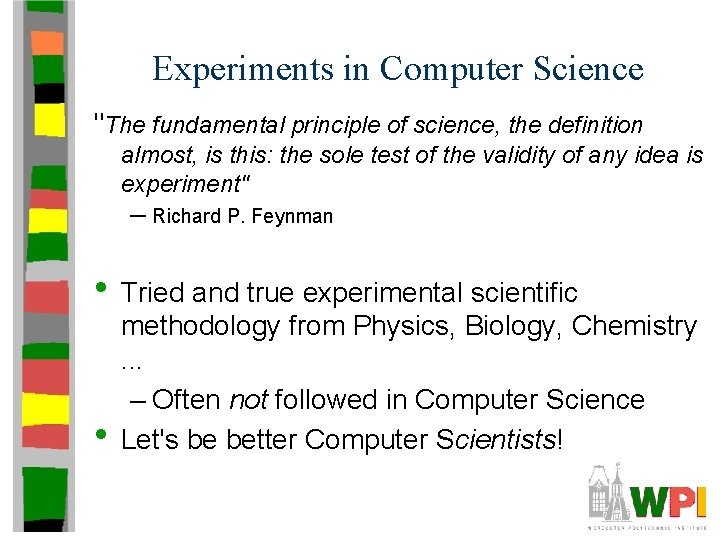 """Experiments in Computer Science """"The fundamental principle of science, the definition almost, is this:"""
