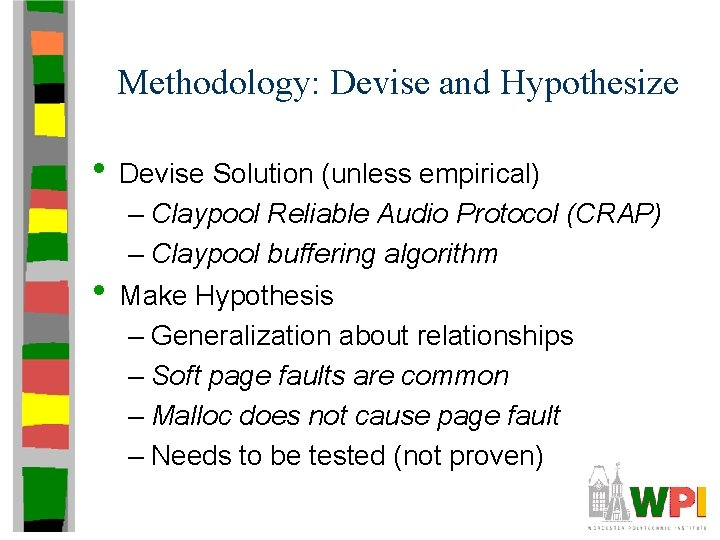 Methodology: Devise and Hypothesize • Devise Solution (unless empirical) • – Claypool Reliable Audio