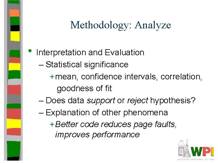 Methodology: Analyze • Interpretation and Evaluation – Statistical significance + mean, confidence intervals, correlation,