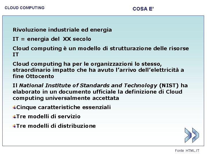 CLOUD COMPUTING COSA E' Rivoluzione industriale ed energia IT = energia del XX secolo