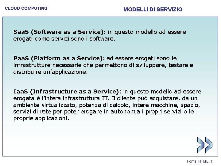 CLOUD COMPUTING MODELLI DI SERVIZIO Saa. S (Software as a Service): in questo modello