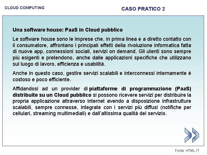 CLOUD COMPUTING CASO PRATICO 2 Una software house: Paa. S in Cloud pubblico Le