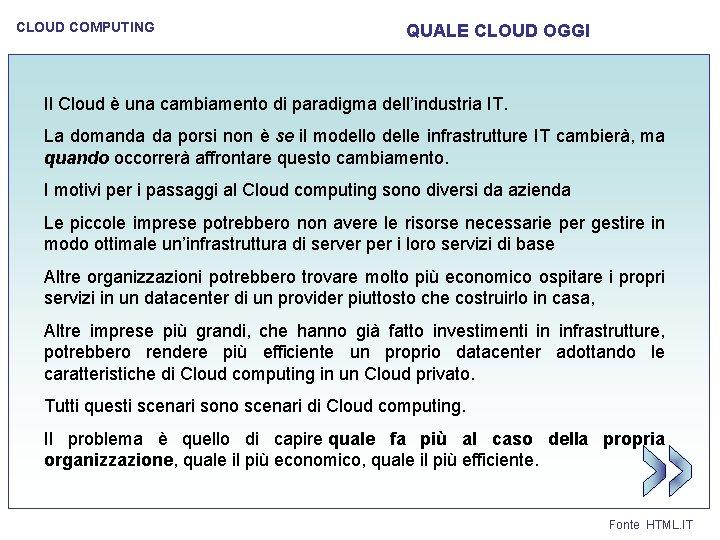 CLOUD COMPUTING QUALE CLOUD OGGI Il Cloud è una cambiamento di paradigma dell'industria IT.