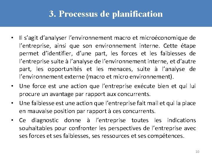 3. Processus de planification • Il s'agit d'analyser l'environnement macro et microéconomique de l'entreprise,