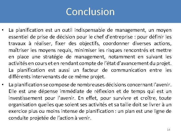Conclusion • La planification est un outil indispensable de management, un moyen essentiel de