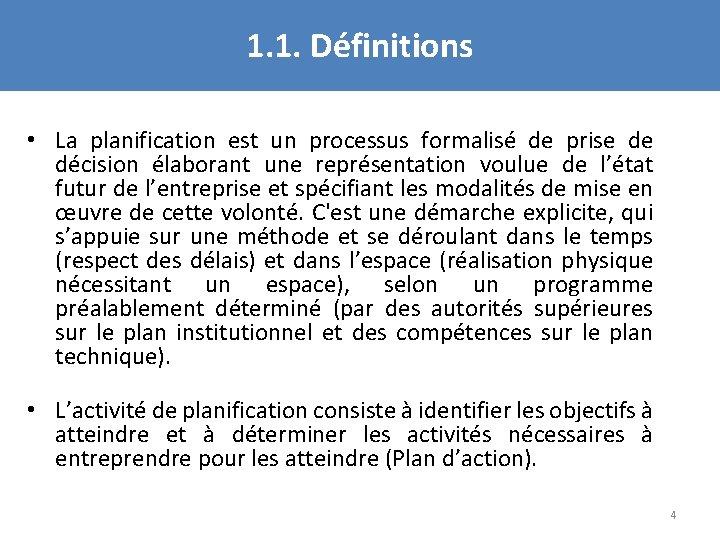 1. 1. Définitions • La planification est un processus formalisé de prise de décision