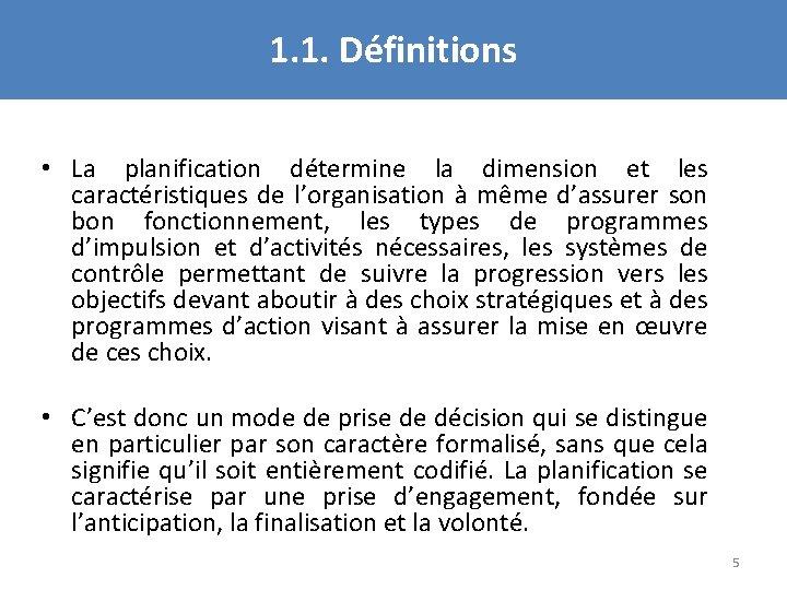 1. 1. Définitions • La planification détermine la dimension et les caractéristiques de l'organisation