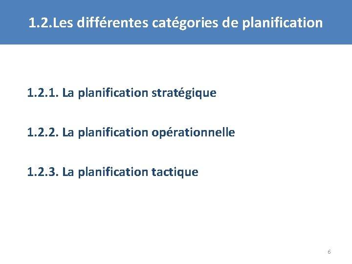 1. 2. Les différentes catégories de planification 1. 2. 1. La planification stratégique 1.