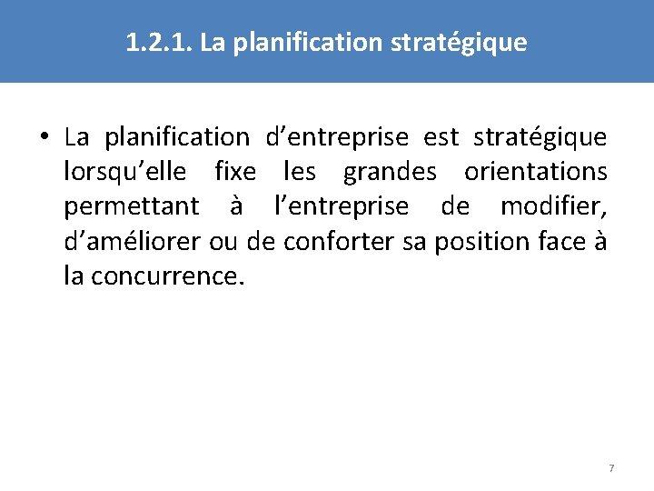 1. 2. 1. La planification stratégique • La planification d'entreprise est stratégique lorsqu'elle fixe