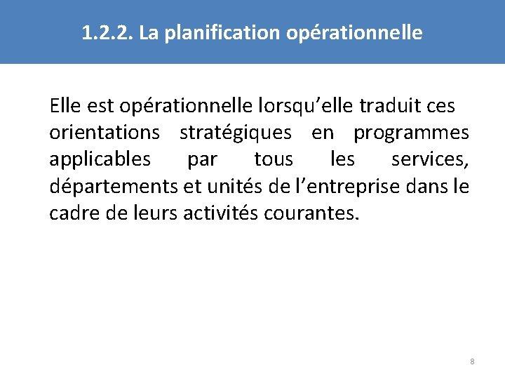 1. 2. 2. La planification opérationnelle Elle est opérationnelle lorsqu'elle traduit ces orientations stratégiques