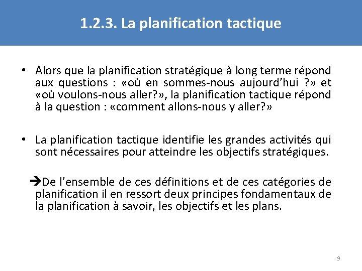 1. 2. 3. La planification tactique • Alors que la planification stratégique à long