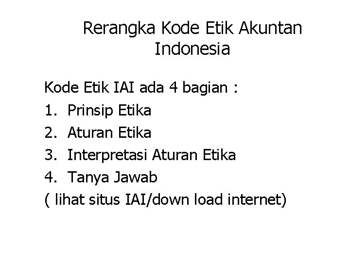 Rerangka Kode Etik Akuntan Indonesia Kode Etik IAI ada 4 bagian : 1. Prinsip