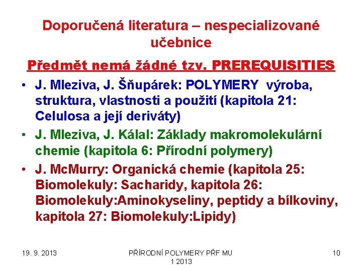 Doporučená literatura – nespecializované učebnice Předmět nemá žádné tzv. PREREQUISITIES • J. Mleziva, J.