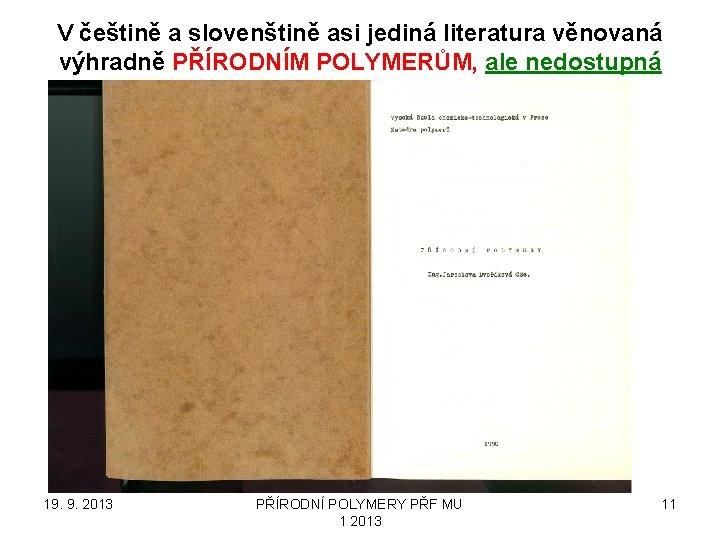V češtině a slovenštině asi jediná literatura věnovaná výhradně PŘÍRODNÍM POLYMERŮM, ale nedostupná 19.