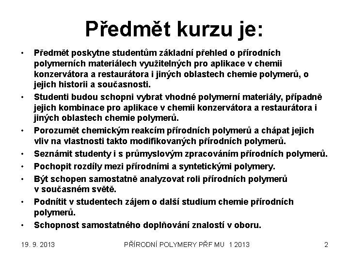 Předmět kurzu je: • • Předmět poskytne studentům základní přehled o přírodních polymerních materiálech