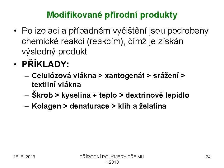 Modifikované přírodní produkty • Po izolaci a případném vyčištění jsou podrobeny chemické reakci (reakcím),