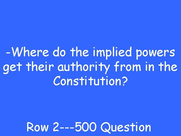 -Where do the implied powers get their authority from in the Constitution? Row 2