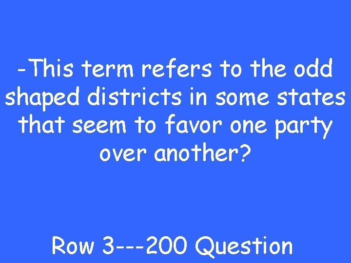 -This term refers to the odd shaped districts in some states that seem to