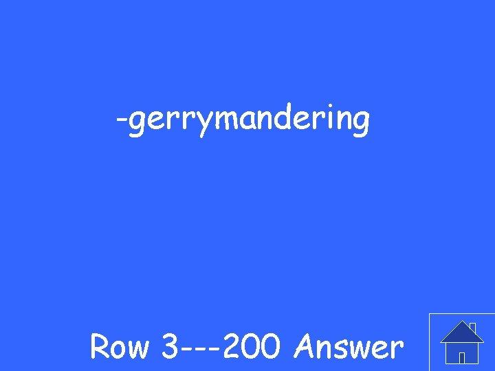 -gerrymandering Row 3 ---200 Answer