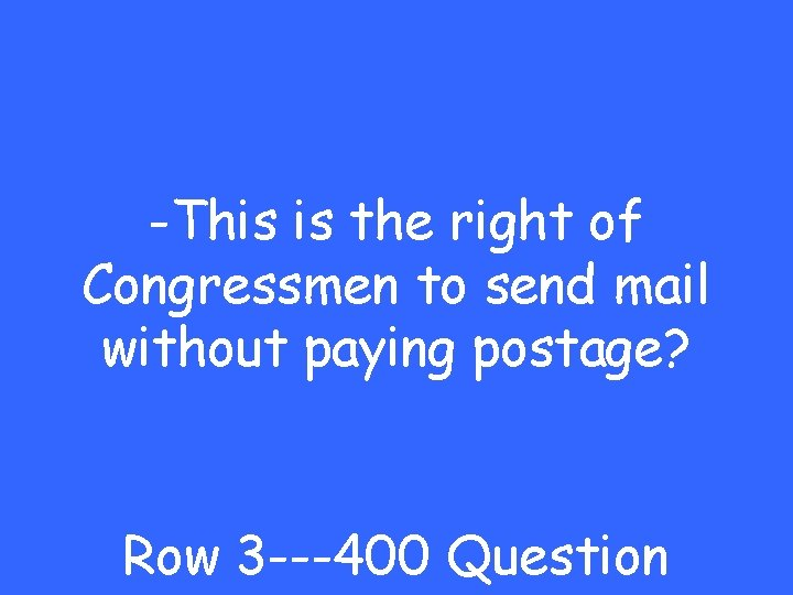 -This is the right of Congressmen to send mail without paying postage? Row 3