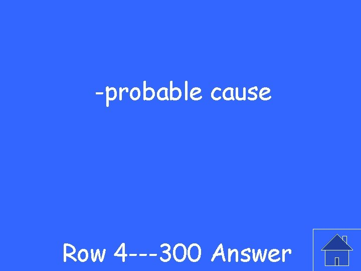 -probable cause Row 4 ---300 Answer
