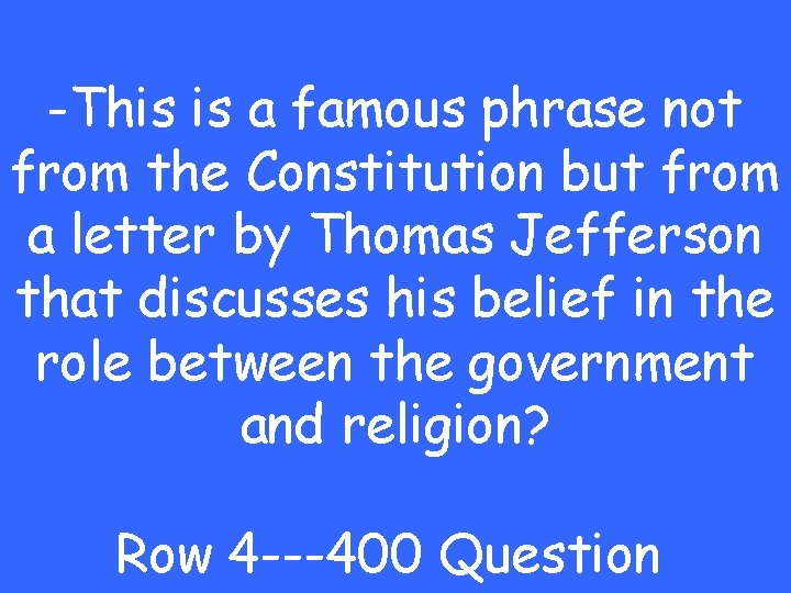 -This is a famous phrase not from the Constitution but from a letter by