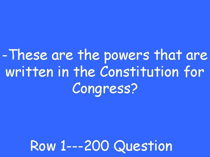 -These are the powers that are written in the Constitution for Congress? Row 1