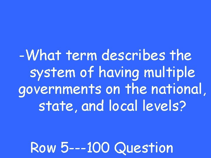 -What term describes the system of having multiple governments on the national, state, and