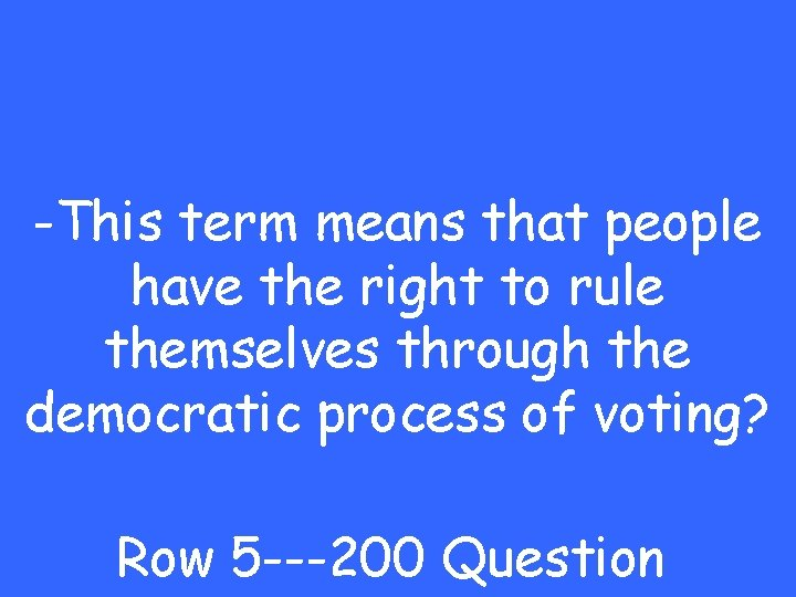 -This term means that people have the right to rule themselves through the democratic