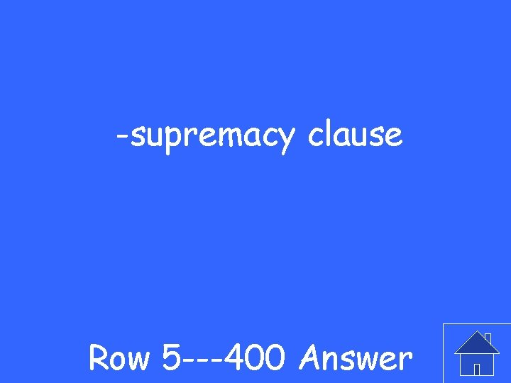 -supremacy clause Row 5 ---400 Answer