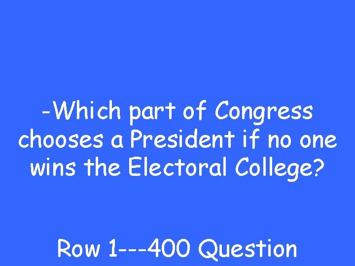 -Which part of Congress chooses a President if no one wins the Electoral College?