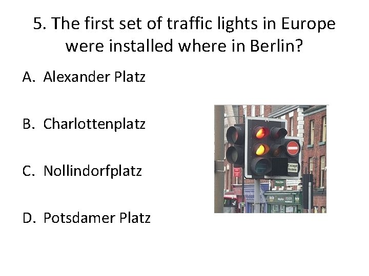 5. The first set of traffic lights in Europe were installed where in Berlin?
