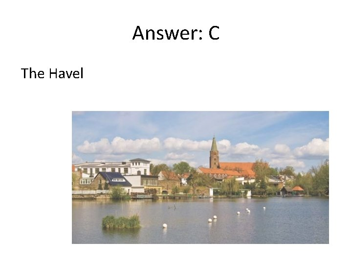 Answer: C The Havel