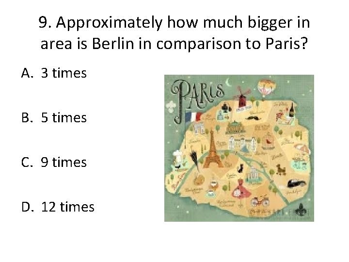 9. Approximately how much bigger in area is Berlin in comparison to Paris? A.